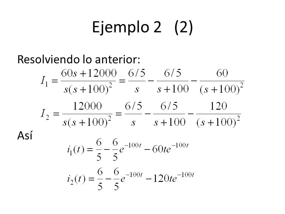 Ejemplo 2 (2) Resolviendo lo anterior: Así