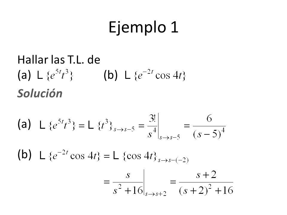 Hallar las T.L. de (a) (b) Solución (a) (b) Ejemplo 1