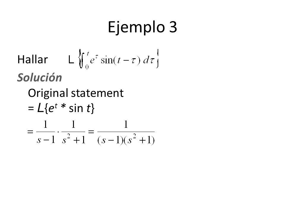Ejemplo 3 Hallar Solución Original statement = L {e t * sin t}