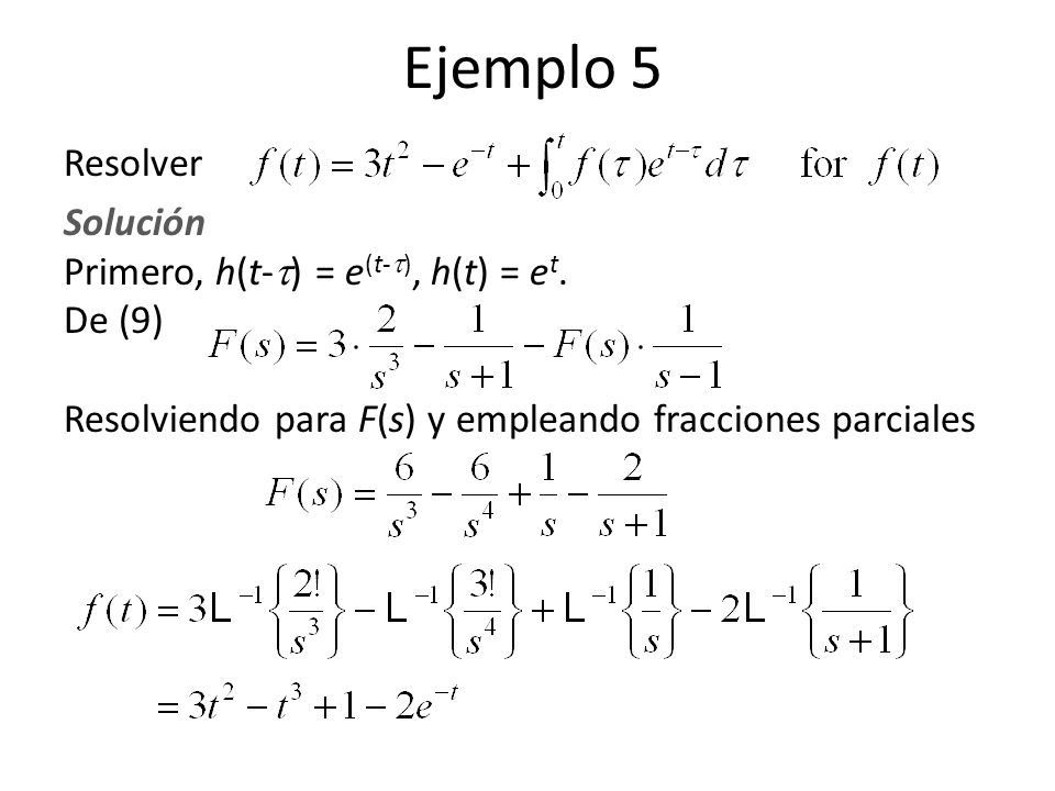 Ejemplo 5 Resolver Solución Primero, h(t- ) = e (t- ), h(t) = e t.