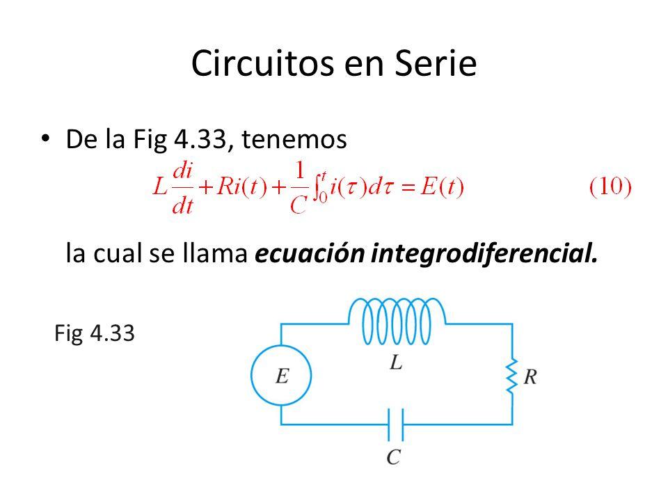Circuitos en Serie De la Fig 4.33, tenemos la cual se llama ecuación integrodiferencial. Fig 4.33