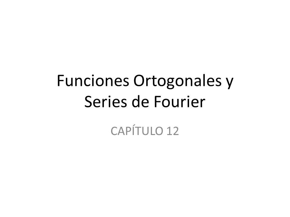 Contenidos 12.1 Funciones Ortogonales 12.2 Series de Fourier 12.3 Series de Fourier de Cosenos y Senos 12.4 Series d eFourier Complejas 12.5 Problema de Sturm-Liouville 12.6 Series de Bessel y Legendre