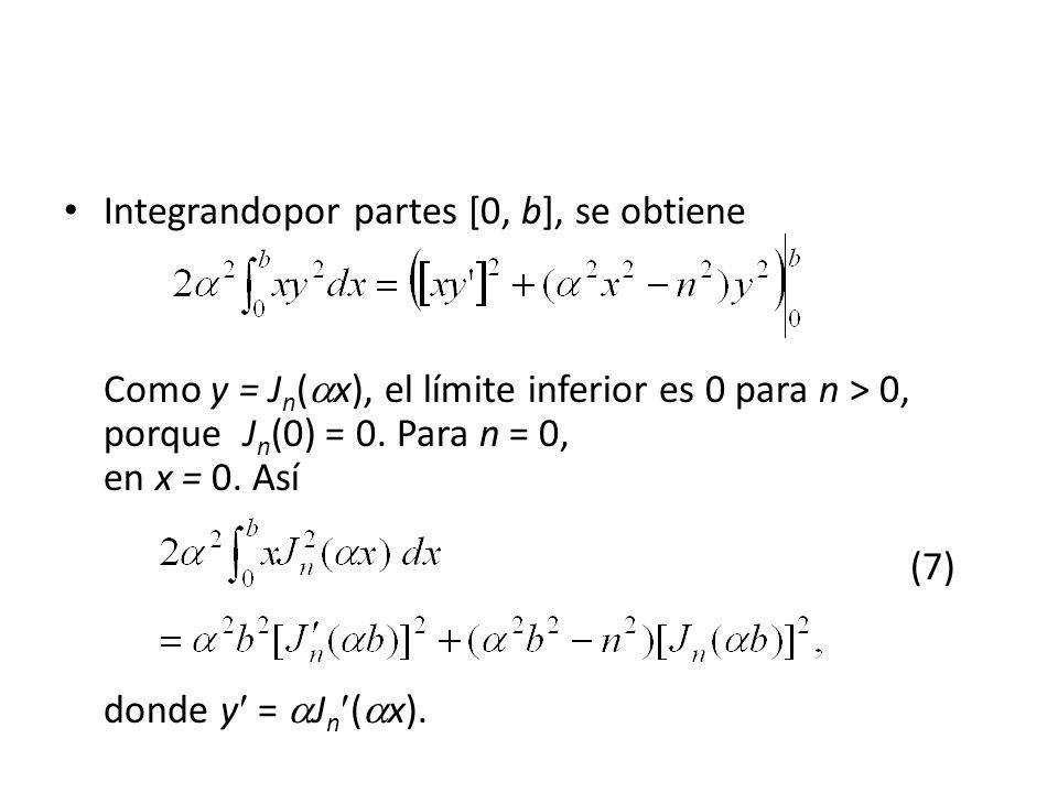 Integrandopor partes [0, b], se obtiene Como y = J n ( x), el límite inferior es 0 para n > 0, porque J n (0) = 0.