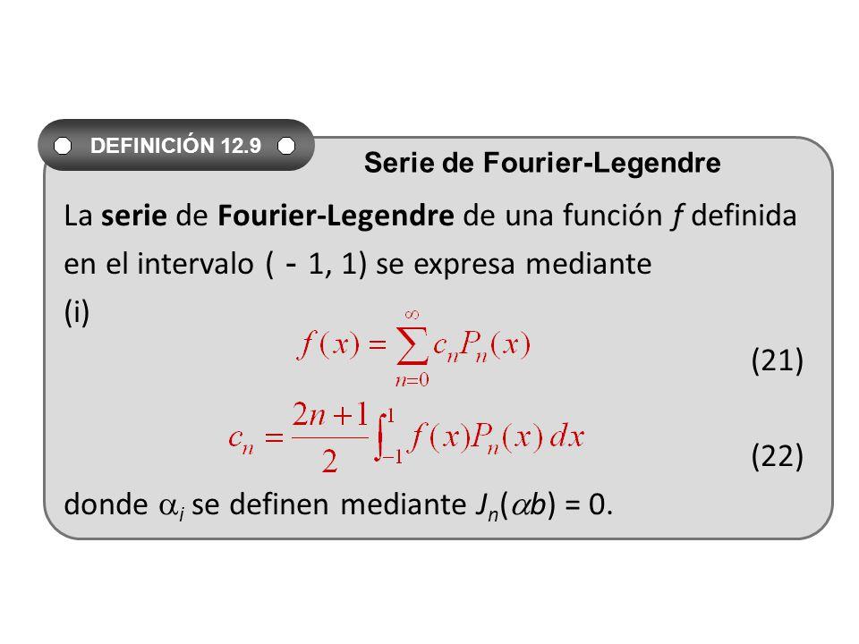 La serie de Fourier-Legendre de una función f definida en el intervalo ( 1, 1) se expresa mediante (i) (21) (22) donde i se definen mediante J n ( b) = 0.
