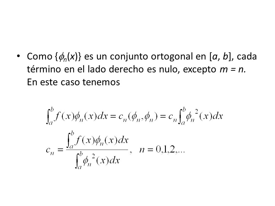 Como { n (x)} es un conjunto ortogonal en [a, b], cada término en el lado derecho es nulo, excepto m = n.