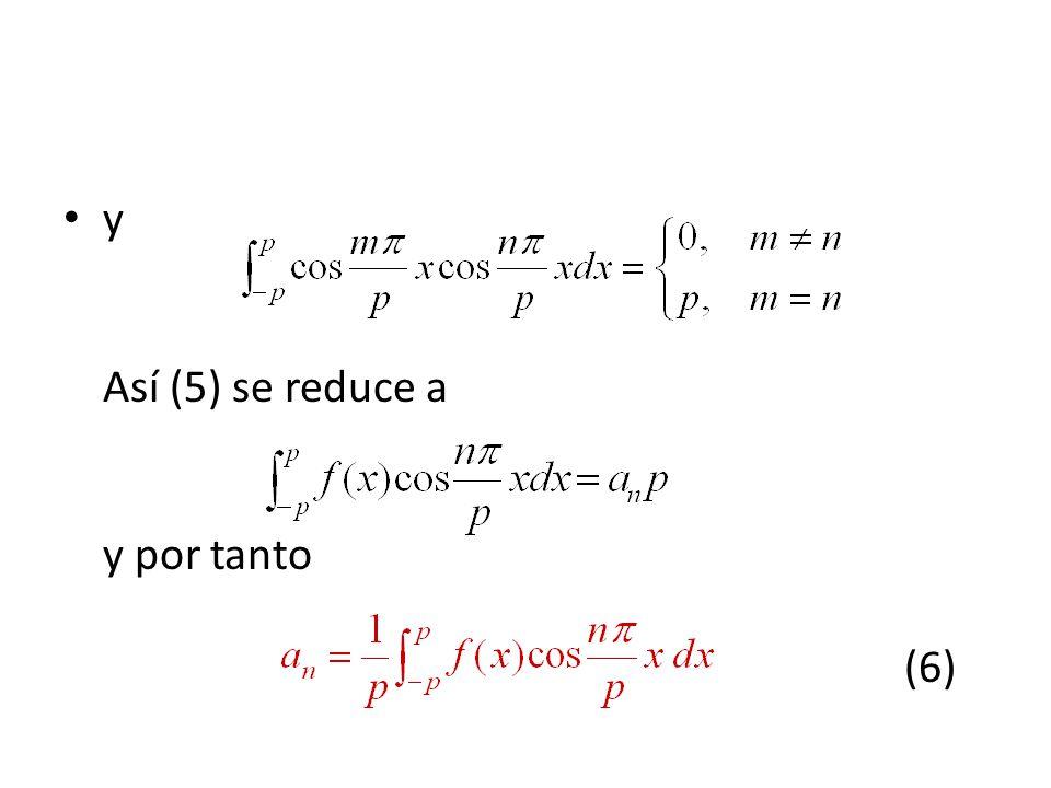 y Así (5) se reduce a y por tanto (6)