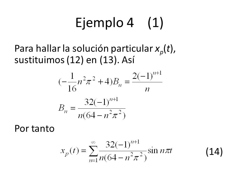 Ejemplo 4 (1) Para hallar la solución particular x p (t), sustituimos (12) en (13).