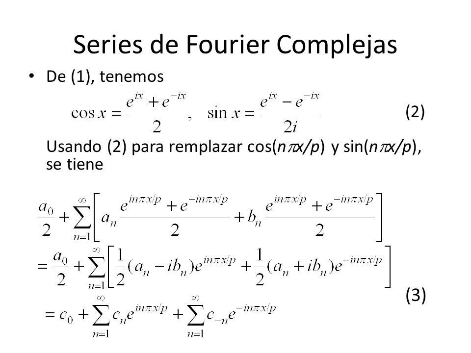 Series de Fourier Complejas De (1), tenemos (2) Usando (2) para remplazar cos(n x/p) y sin(n x/p), se tiene (3)