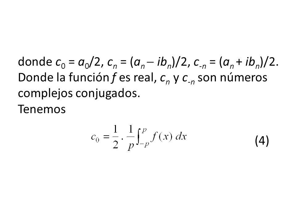 donde c 0 = a 0 /2, c n = (a n ib n )/2, c -n = (a n + ib n )/2.