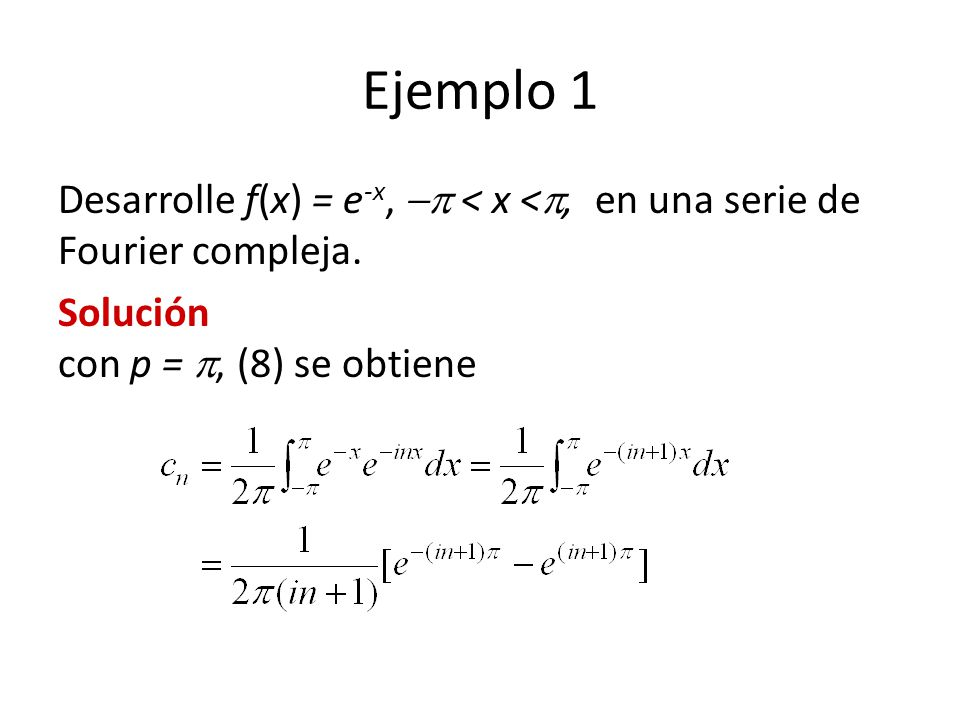 Ejemplo 1 Desarrolle f(x) = e -x, < x <, en una serie de Fourier compleja.
