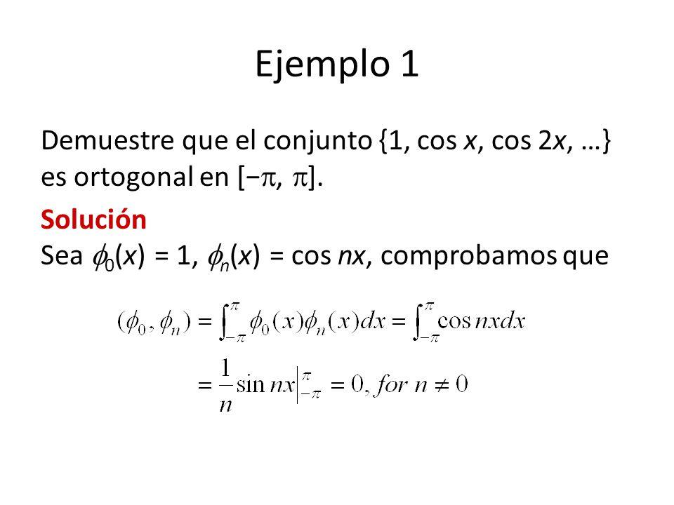 Ejemplo 1 Demuestre que el conjunto {1, cos x, cos 2x, …} es ortogonal en [, ].