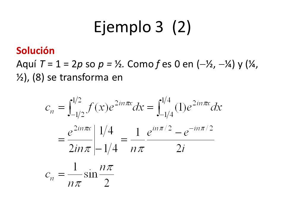 Ejemplo 3 (2) Solución Aquí T = 1 = 2p so p = ½.