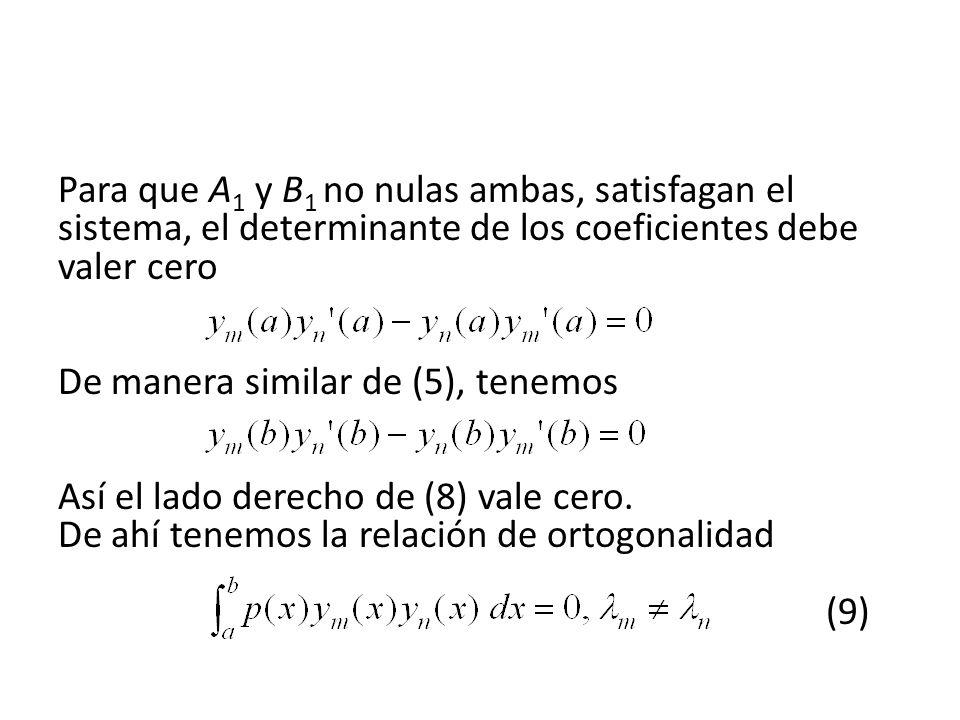 Para que A 1 y B 1 no nulas ambas, satisfagan el sistema, el determinante de los coeficientes debe valer cero De manera similar de (5), tenemos Así el lado derecho de (8) vale cero.