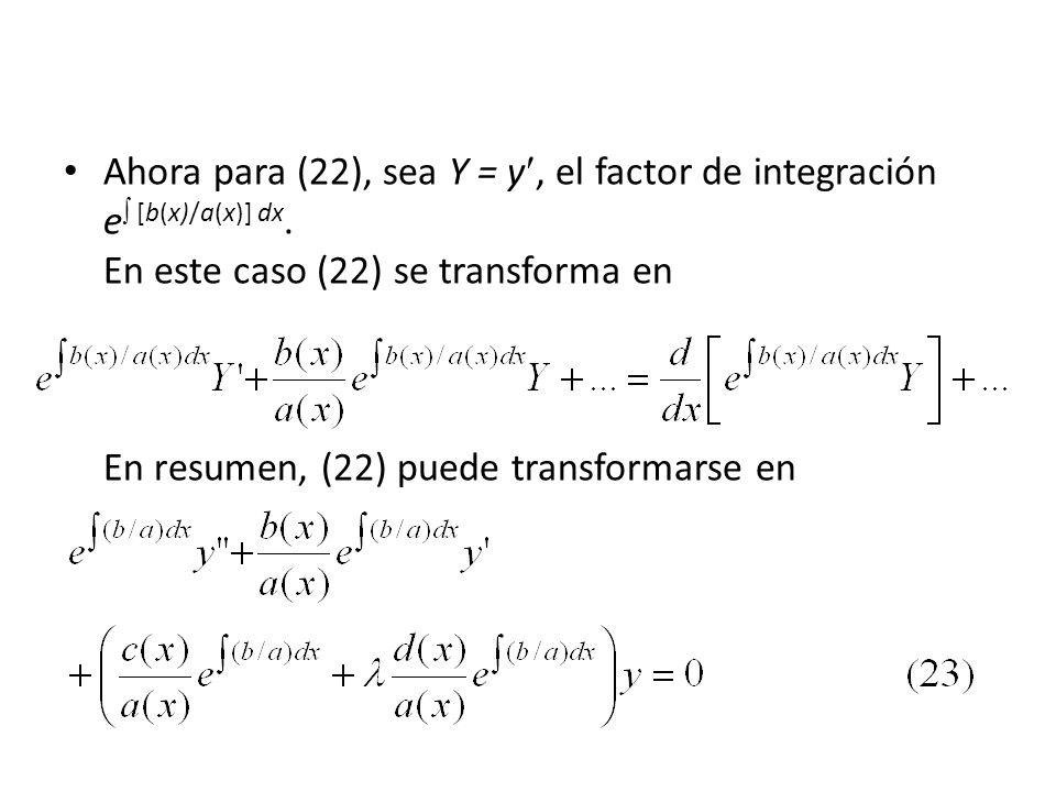Ahora para (22), sea Y = y, el factor de integración e [b(x)/a(x)] dx.