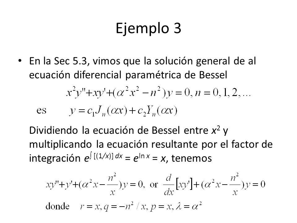 Ejemplo 3 En la Sec 5.3, vimos que la solución general de al ecuación diferencial paramétrica de Bessel Dividiendo la ecuación de Bessel entre x 2 y multiplicando la ecuación resultante por el factor de integración e [(1/x)] dx = e ln x = x, tenemos