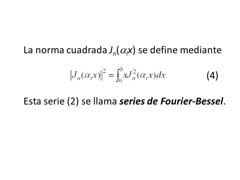 La norma cuadrada J n ( i x) se define mediante (4) Esta serie (2) se llama series de Fourier-Bessel.