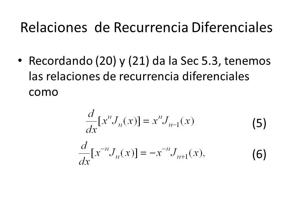 Relaciones de Recurrencia Diferenciales Recordando (20) y (21) da la Sec 5.3, tenemos las relaciones de recurrencia diferenciales como (5) (6)