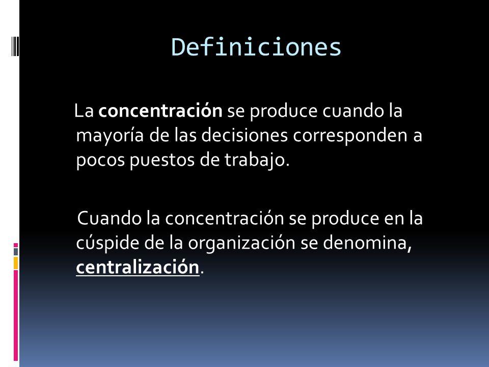 Definiciones La concentración se produce cuando la mayoría de las decisiones corresponden a pocos puestos de trabajo. Cuando la concentración se produ