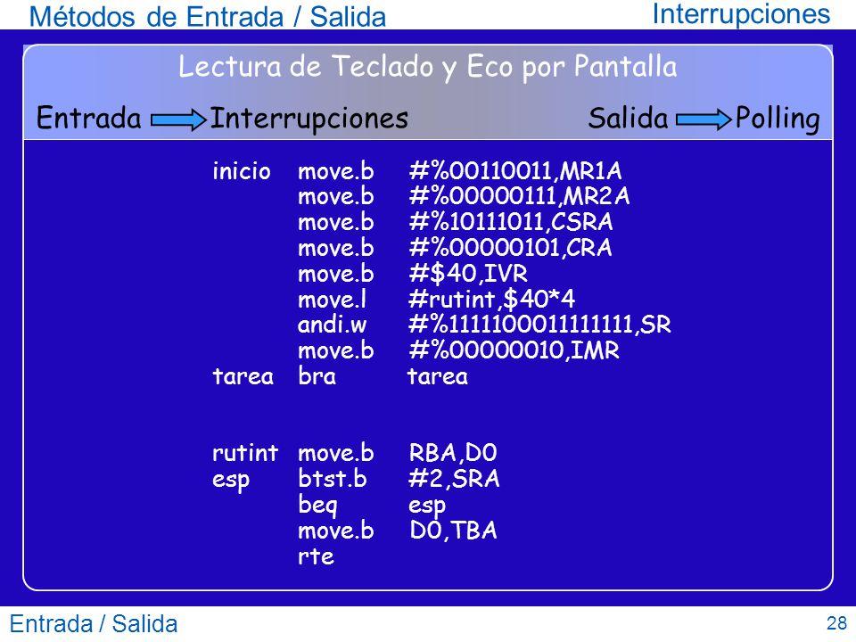 Entrada / Salida 28 Métodos de Entrada / Salida Interrupciones iniciomove.b #%00110011,MR1A move.b #%00000111,MR2A move.b #%10111011,CSRA move.b #%000