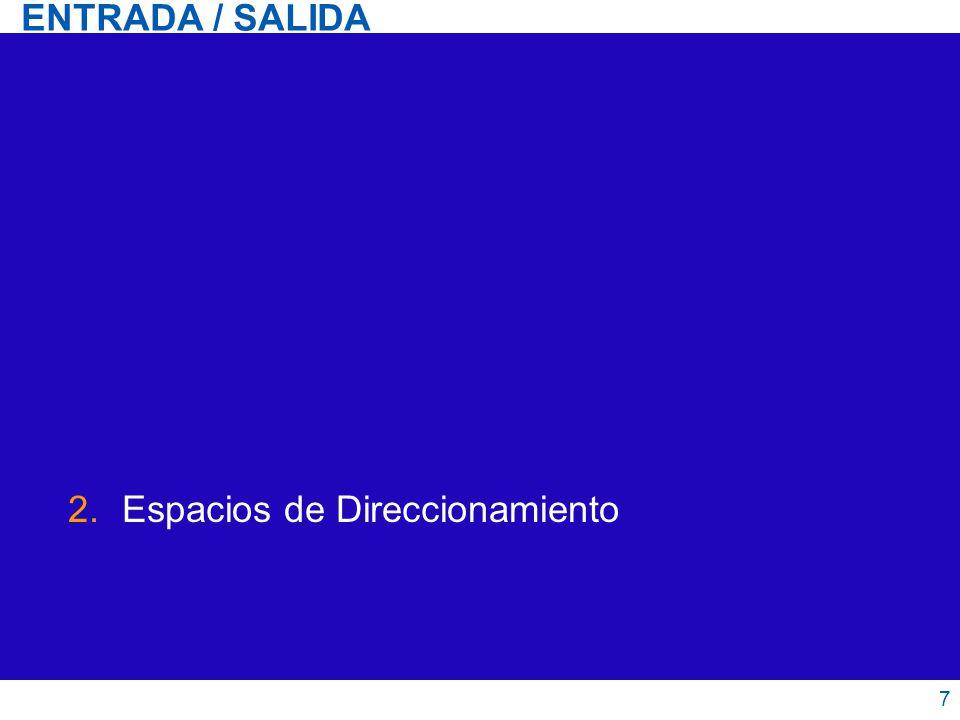 Espacios de Direccionamiento Entrada / Salida 8 Direccionamiento de la E/S Espacios de direccionamiento separados E/S Explícita E/S Mapeada Espacio de direccionamiento único