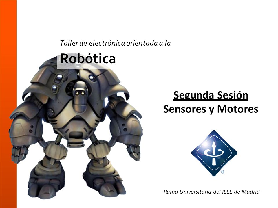 Segunda Sesión Sensores y Motores Rama Universitaria del IEEE de Madrid Taller de electrónica orientada a la Robótica