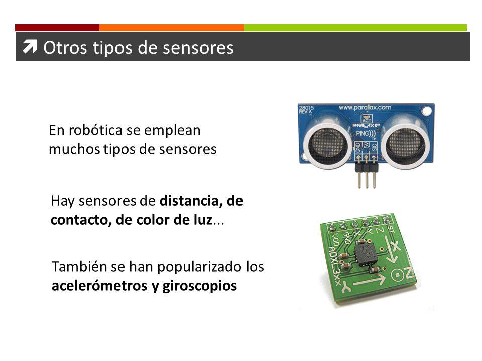 Otros tipos de sensores En robótica se emplean muchos tipos de sensores Hay sensores de distancia, de contacto, de color de luz... También se han popu