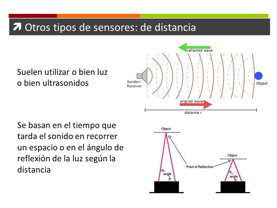 Otros tipos de sensores: de distancia Suelen utilizar o bien luz o bien ultrasonidos Se basan en el tiempo que tarda el sonido en recorrer un espacio