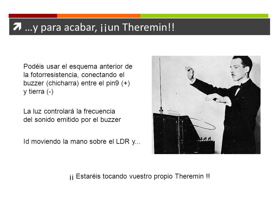 …y para acabar, ¡¡un Theremin!! Podéis usar el esquema anterior de la fotorresistencia, conectando el buzzer (chicharra) entre el pin9 (+) y tierra (-