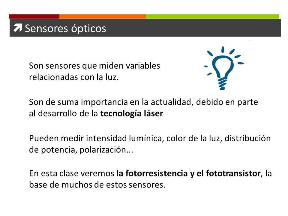 Sensores ópticos Son sensores que miden variables relacionadas con la luz. Son de suma importancia en la actualidad, debido en parte al desarrollo de