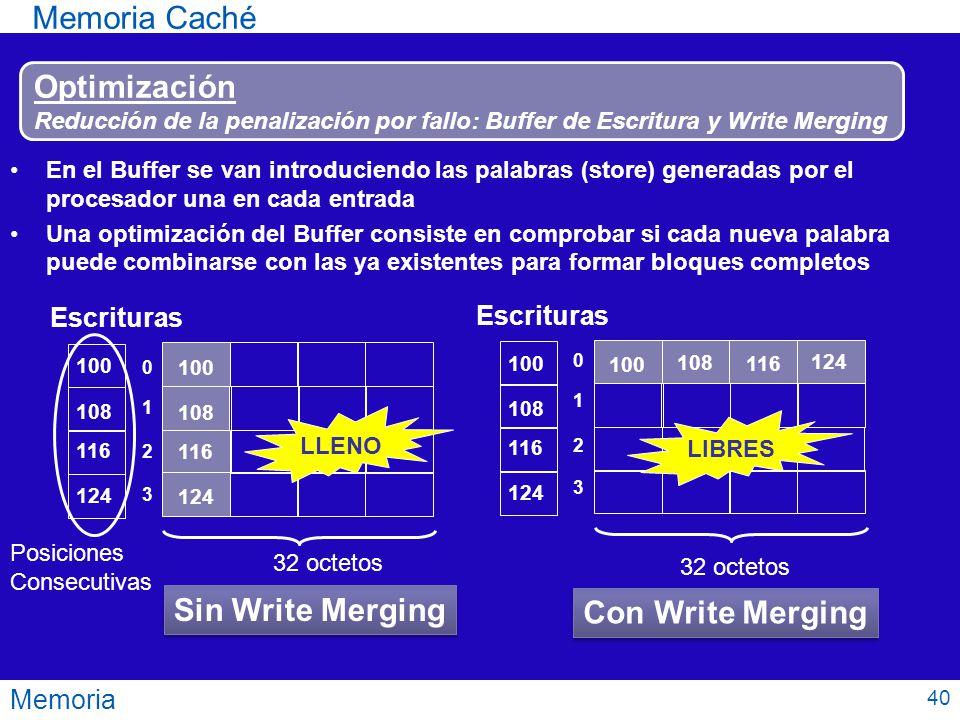 Memoria Memoria Caché Optimización Reducción de la penalización por fallo: Buffer de Escritura y Write Merging En el Buffer se van introduciendo las p
