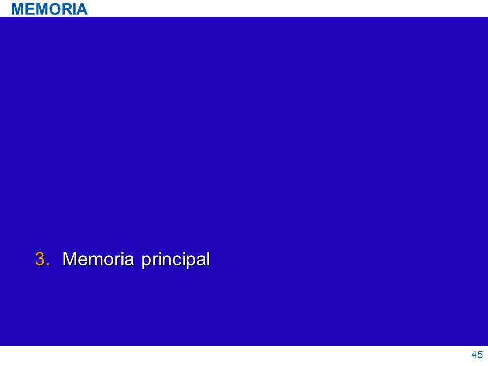 3.Memoria principal 45 MEMORIA