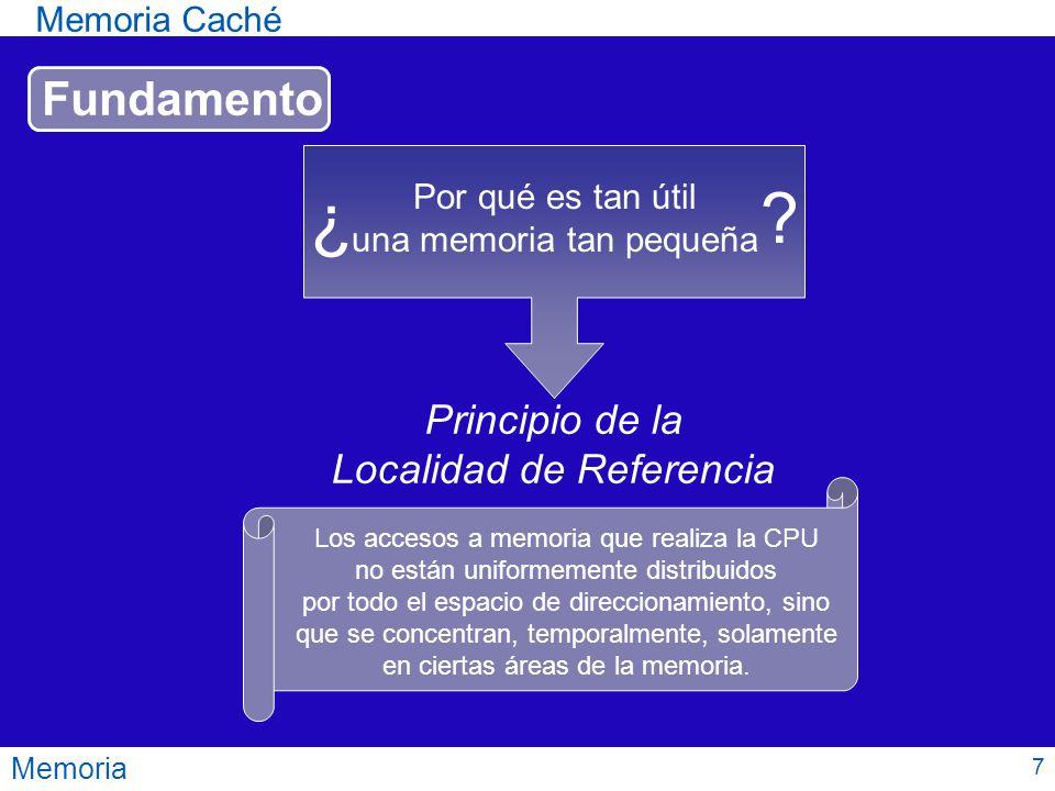 Memoria Caché Memoria Principio de la Localidad de Referencia Los accesos a memoria que realiza la CPU no están uniformemente distribuidos por todo el