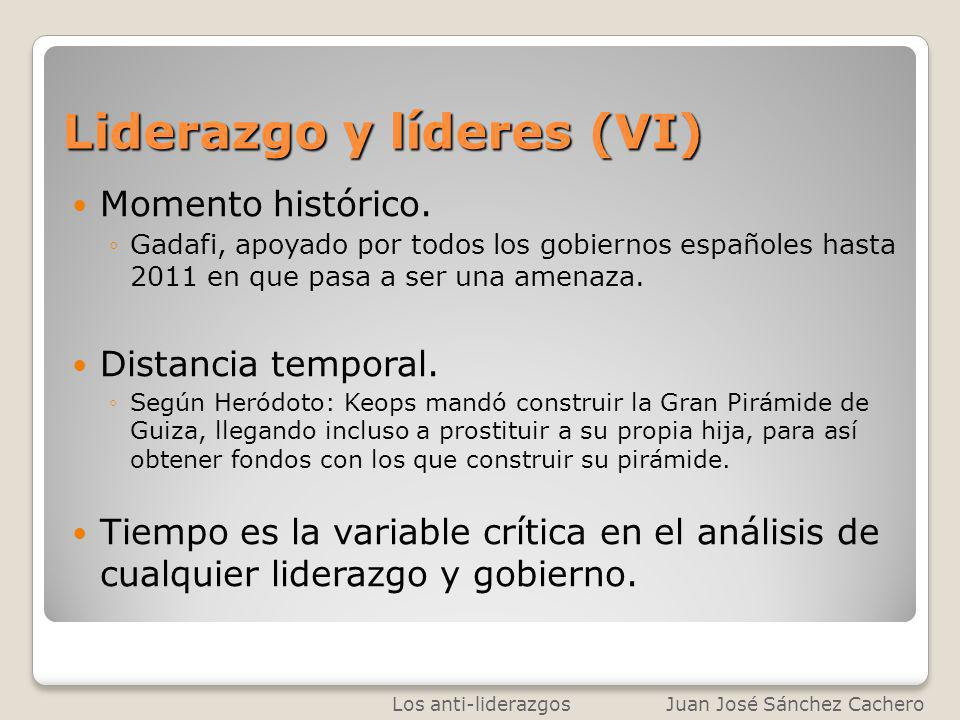 Liderazgo y líderes (VI) Momento histórico. Gadafi, apoyado por todos los gobiernos españoles hasta 2011 en que pasa a ser una amenaza. Distancia temp