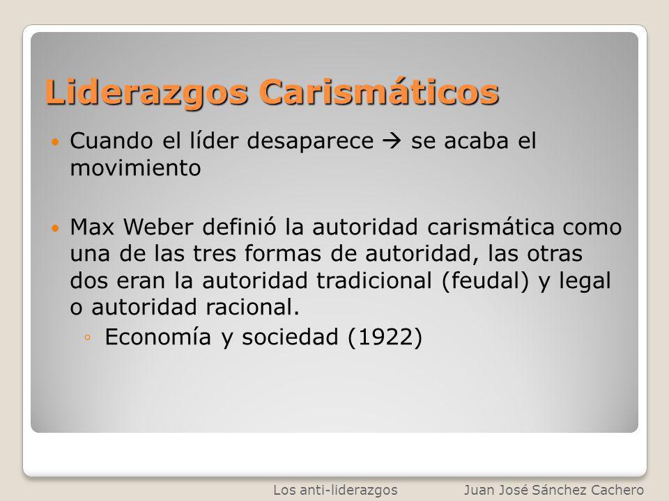 Liderazgos Carismáticos Cuando el líder desaparece se acaba el movimiento Max Weber definió la autoridad carismática como una de las tres formas de au