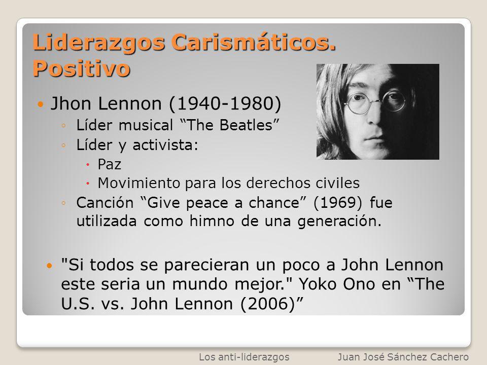Liderazgos Carismáticos. Positivo Jhon Lennon (1940-1980) Líder musical The Beatles Líder y activista: Paz Movimiento para los derechos civiles Canció
