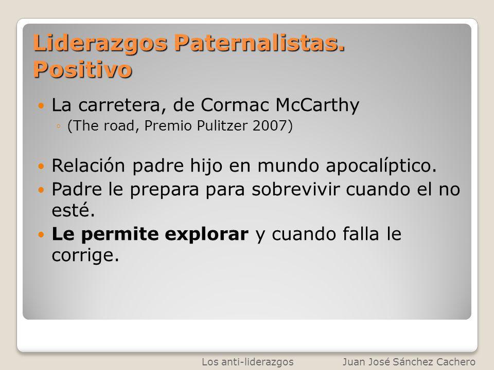 Liderazgos Paternalistas. Positivo La carretera, de Cormac McCarthy (The road, Premio Pulitzer 2007) Relación padre hijo en mundo apocalíptico. Padre