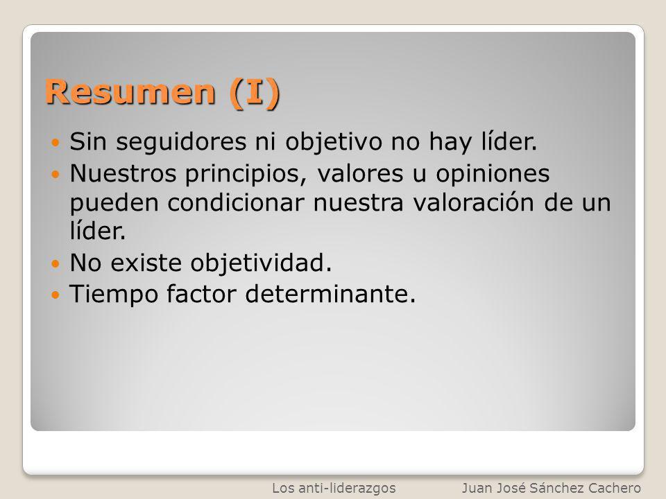 Resumen (I) Sin seguidores ni objetivo no hay líder. Nuestros principios, valores u opiniones pueden condicionar nuestra valoración de un líder. No ex