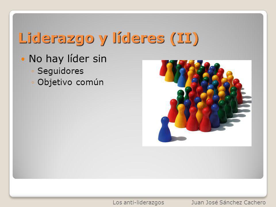 Liderazgo y líderes (II) No hay líder sin Seguidores Objetivo común Los anti-liderazgos Juan José Sánchez Cachero