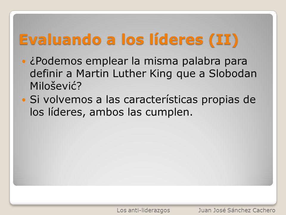 Evaluando a los líderes (II) ¿Podemos emplear la misma palabra para definir a Martin Luther King que a Slobodan Milošević? Si volvemos a las caracterí