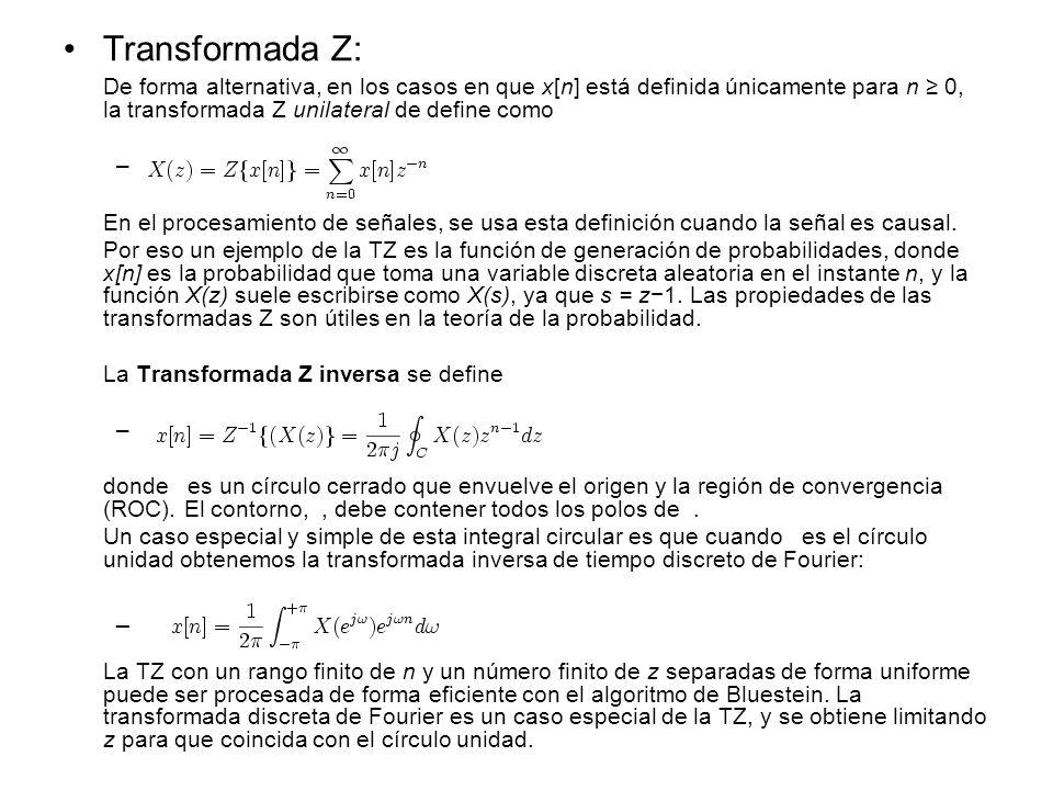 Transformada Z: De forma alternativa, en los casos en que x[n] está definida únicamente para n 0, la transformada Z unilateral de define como – En el