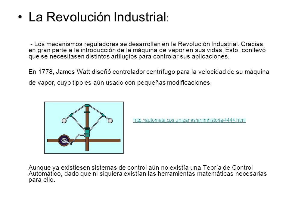 La Revolución Industrial : - Los mecanismos reguladores se desarrollan en la Revolución Industrial. Gracias, en gran parte a la introducción de la máq