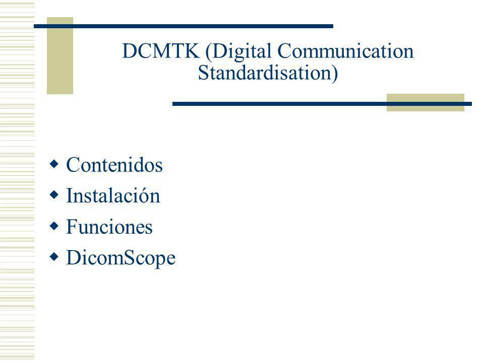 DCMTK (Digital Communication Standardisation) Contenidos Instalación Funciones DicomScope
