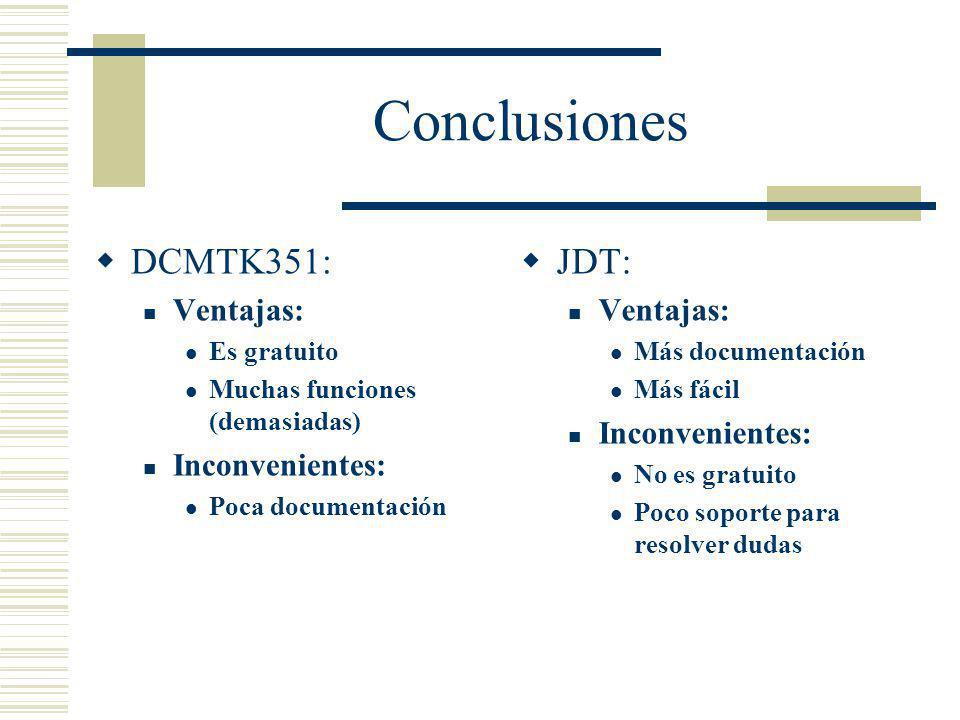 Conclusiones DCMTK351: Ventajas: Es gratuito Muchas funciones (demasiadas) Inconvenientes: Poca documentación JDT: Ventajas: Más documentación Más fác