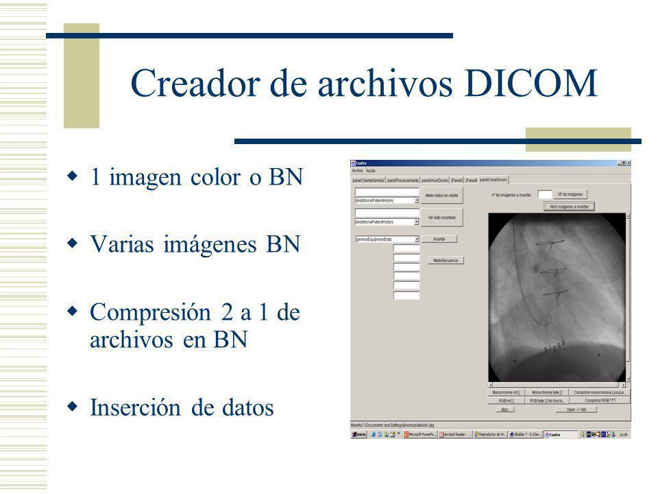 Creador de archivos DICOM 1 imagen color o BN Varias imágenes BN Compresión 2 a 1 de archivos en BN Inserción de datos