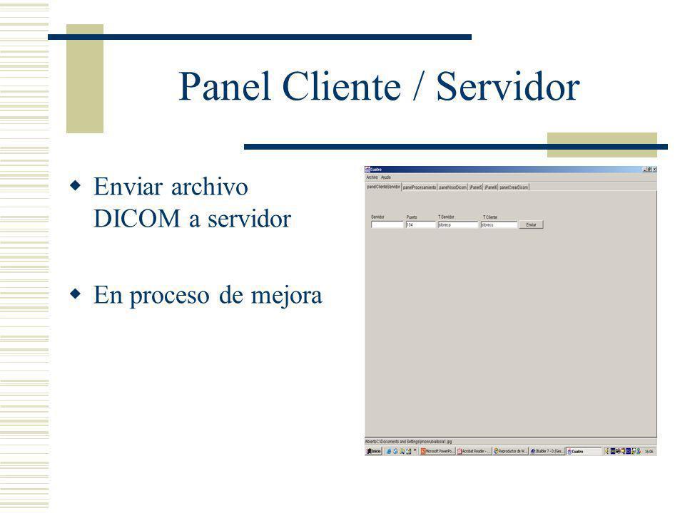 Panel Cliente / Servidor Enviar archivo DICOM a servidor En proceso de mejora
