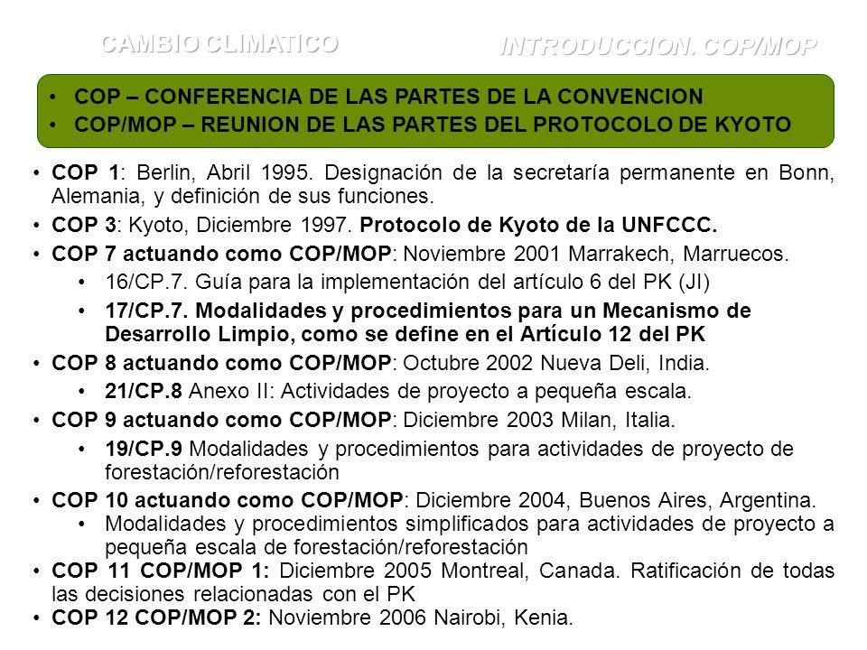 COP 1: Berlin, Abril 1995. Designación de la secretaría permanente en Bonn, Alemania, y definición de sus funciones. COP 3: Kyoto, Diciembre 1997. Pro