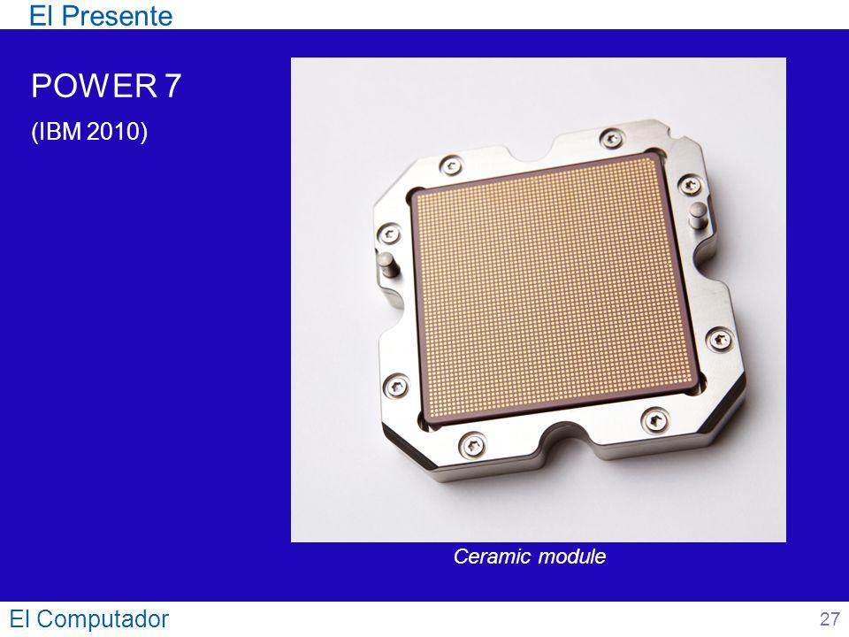 El Computador 27 POWER 7 (IBM 2010) El Presente Ceramic module
