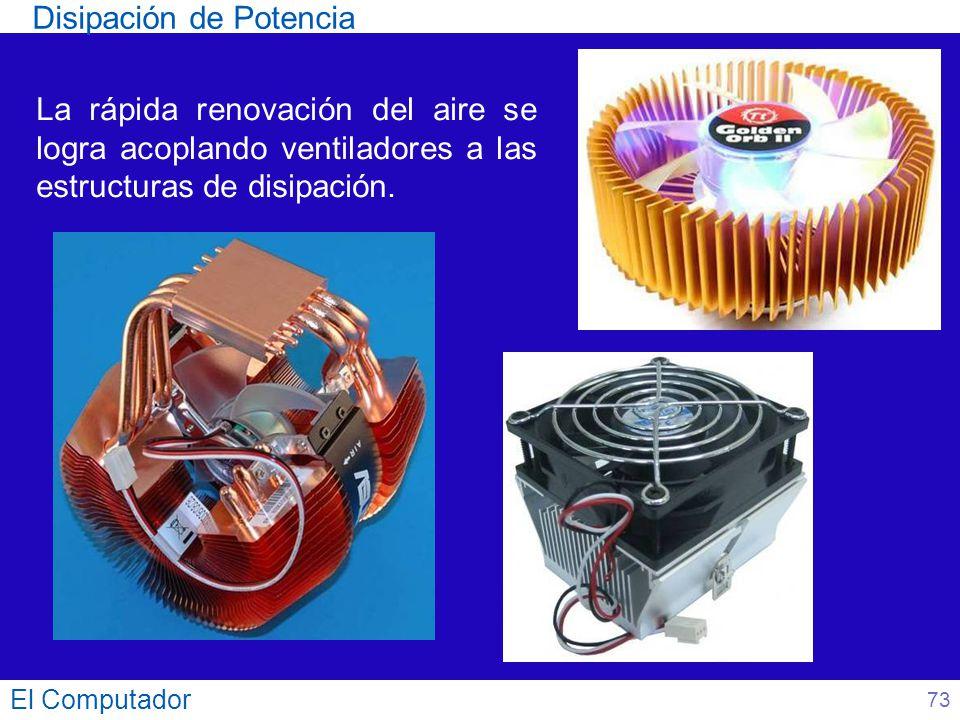 El Computador La rápida renovación del aire se logra acoplando ventiladores a las estructuras de disipación. Disipación de Potencia 73