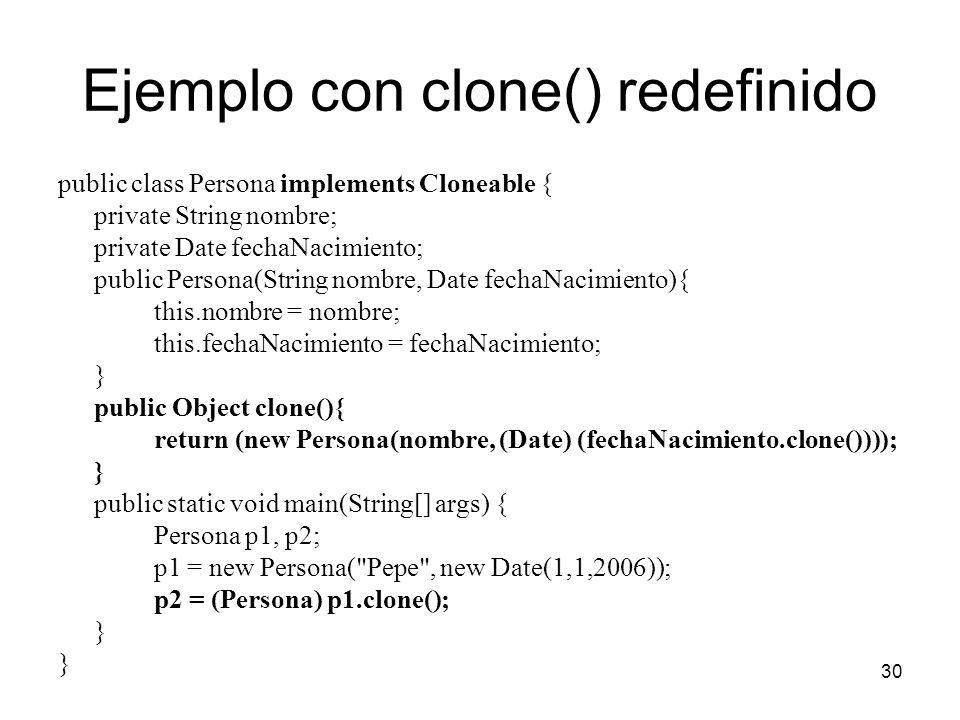 30 Ejemplo con clone() redefinido public class Persona implements Cloneable { private String nombre; private Date fechaNacimiento; public Persona(Stri