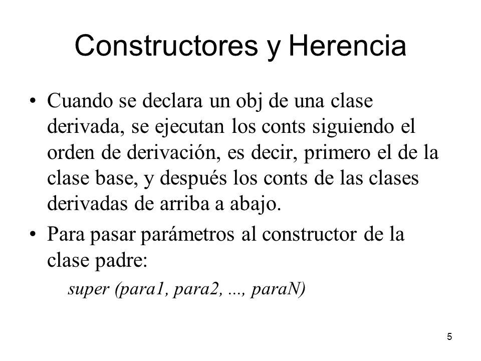 5 Constructores y Herencia Cuando se declara un obj de una clase derivada, se ejecutan los conts siguiendo el orden de derivación, es decir, primero e